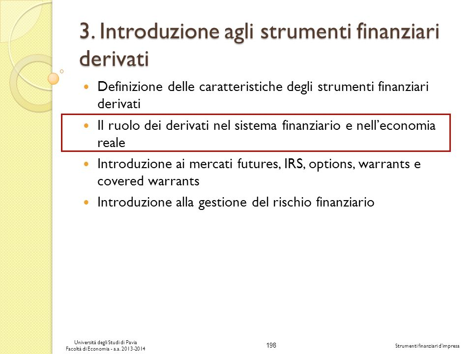 198 Università degli Studi di Pavia Facoltà di Economia - a.a. 2013-2014 Strumenti finanziari dimpresa 3. Introduzione agli strumenti finanziari deriv