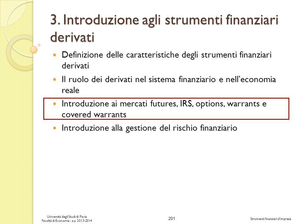 201 Università degli Studi di Pavia Facoltà di Economia - a.a. 2013-2014 Strumenti finanziari dimpresa 3. Introduzione agli strumenti finanziari deriv