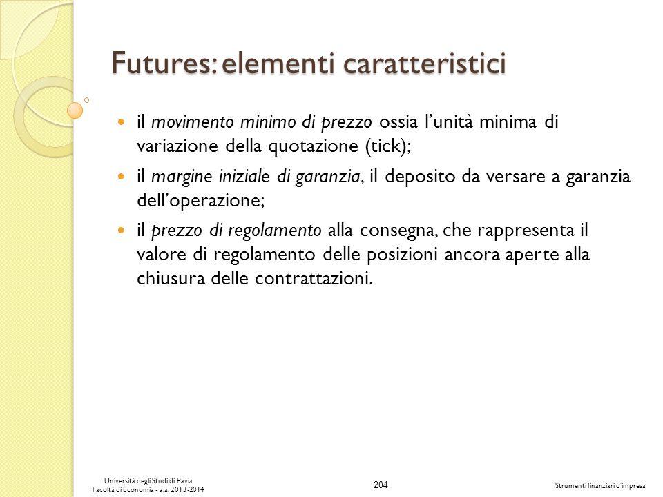 204 Università degli Studi di Pavia Facoltà di Economia - a.a. 2013-2014 Strumenti finanziari dimpresa Futures: elementi caratteristici il movimento m