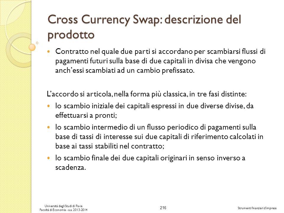 216 Università degli Studi di Pavia Facoltà di Economia - a.a. 2013-2014 Strumenti finanziari dimpresa Cross Currency Swap: descrizione del prodotto C