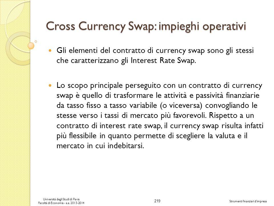 219 Università degli Studi di Pavia Facoltà di Economia - a.a. 2013-2014 Strumenti finanziari dimpresa Cross Currency Swap: impieghi operativi Gli ele