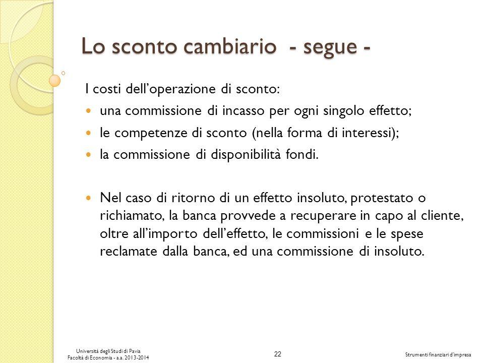 22 Università degli Studi di Pavia Facoltà di Economia - a.a. 2013-2014 Strumenti finanziari dimpresa Lo sconto cambiario - segue - I costi delloperaz