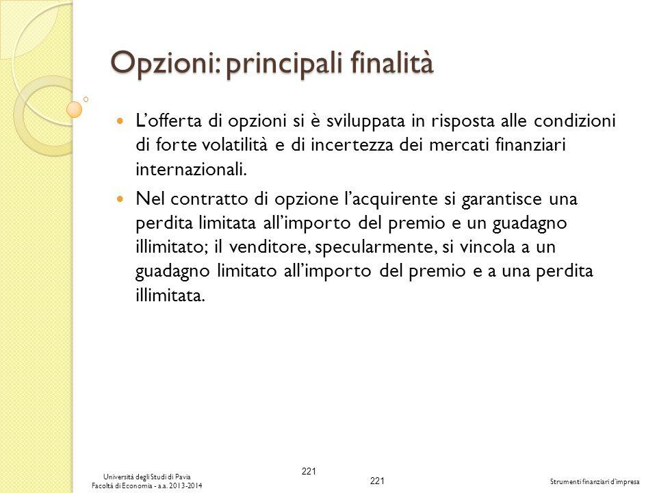 221 Università degli Studi di Pavia Facoltà di Economia - a.a. 2013-2014 Strumenti finanziari dimpresa Opzioni: principali finalità Lofferta di opzion