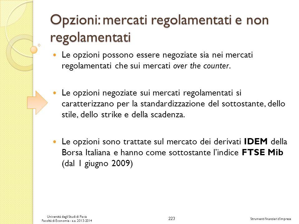 223 Università degli Studi di Pavia Facoltà di Economia - a.a. 2013-2014 Strumenti finanziari dimpresa Opzioni: mercati regolamentati e non regolament