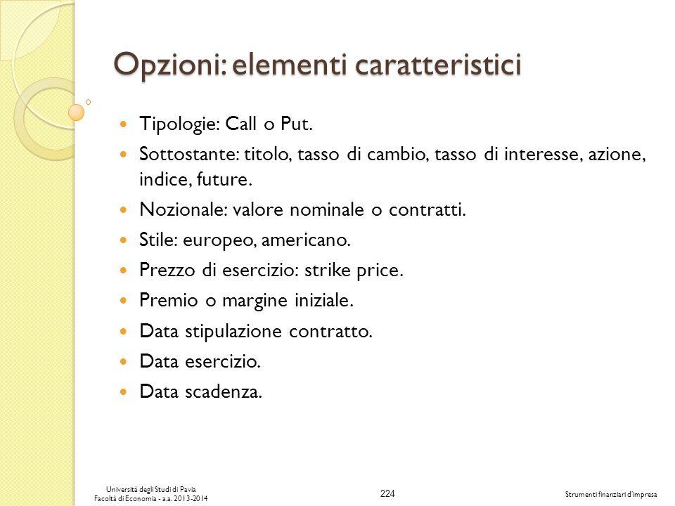 224 Università degli Studi di Pavia Facoltà di Economia - a.a. 2013-2014 Strumenti finanziari dimpresa Opzioni: elementi caratteristici Tipologie: Cal