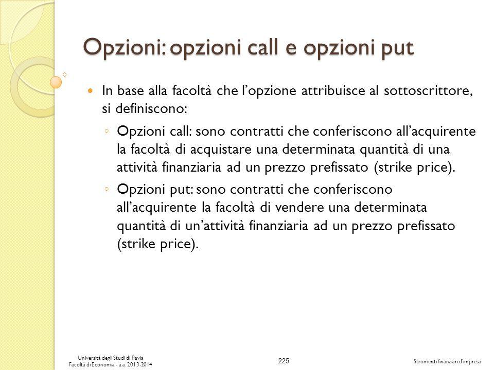 225 Università degli Studi di Pavia Facoltà di Economia - a.a. 2013-2014 Strumenti finanziari dimpresa Opzioni: opzioni call e opzioni put In base all