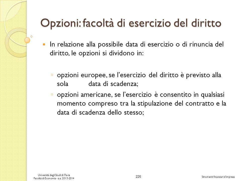 226 Università degli Studi di Pavia Facoltà di Economia - a.a. 2013-2014 Strumenti finanziari dimpresa Opzioni: facoltà di esercizio del diritto In re