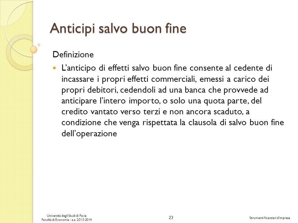 23 Università degli Studi di Pavia Facoltà di Economia - a.a. 2013-2014 Strumenti finanziari dimpresa Anticipi salvo buon fine Definizione Lanticipo d