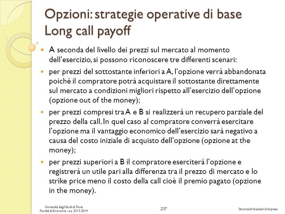 237 Università degli Studi di Pavia Facoltà di Economia - a.a. 2013-2014 Strumenti finanziari dimpresa Opzioni: strategie operative di base Long call