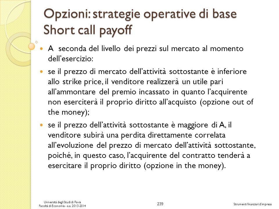 239 Università degli Studi di Pavia Facoltà di Economia - a.a. 2013-2014 Strumenti finanziari dimpresa Opzioni: strategie operative di base Short call