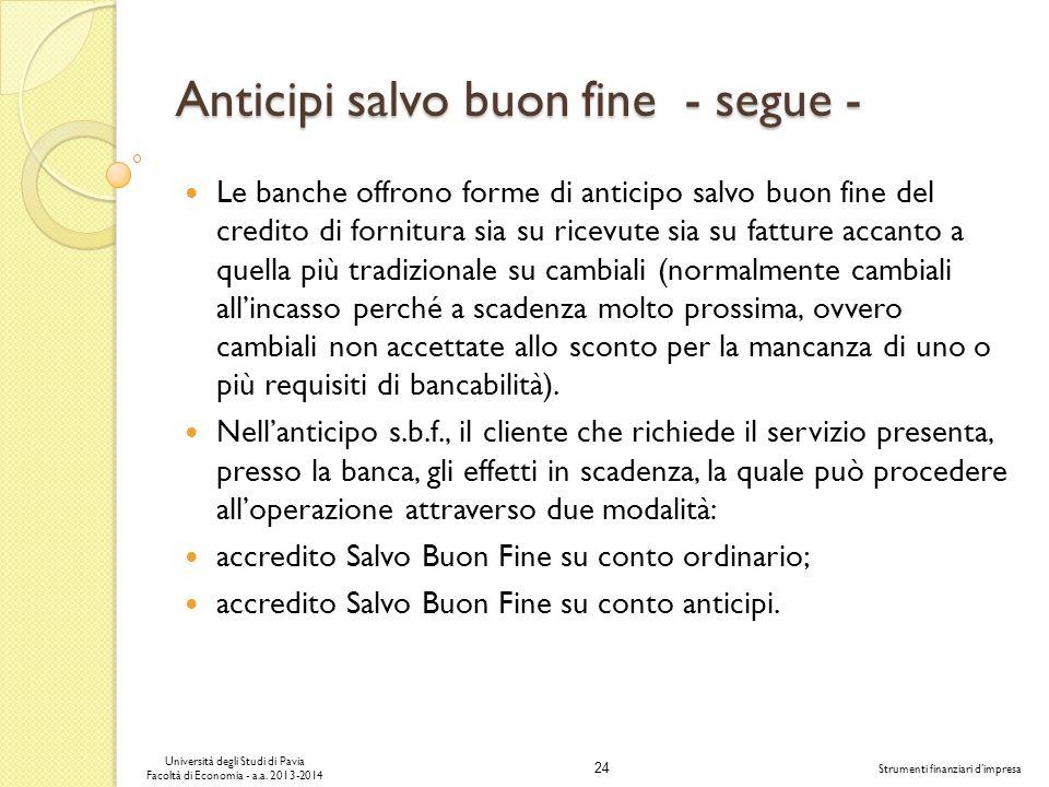 24 Università degli Studi di Pavia Facoltà di Economia - a.a. 2013-2014 Strumenti finanziari dimpresa Anticipi salvo buon fine - segue - Le banche off