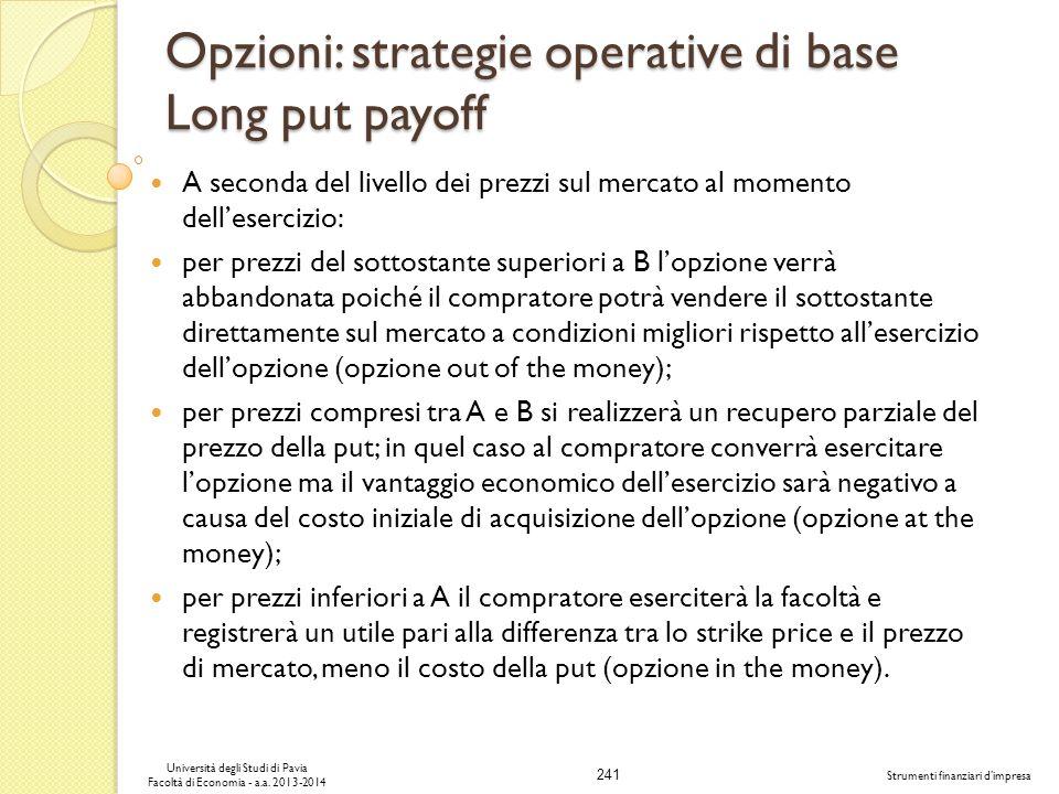 241 Università degli Studi di Pavia Facoltà di Economia - a.a. 2013-2014 Strumenti finanziari dimpresa Opzioni: strategie operative di base Long put p