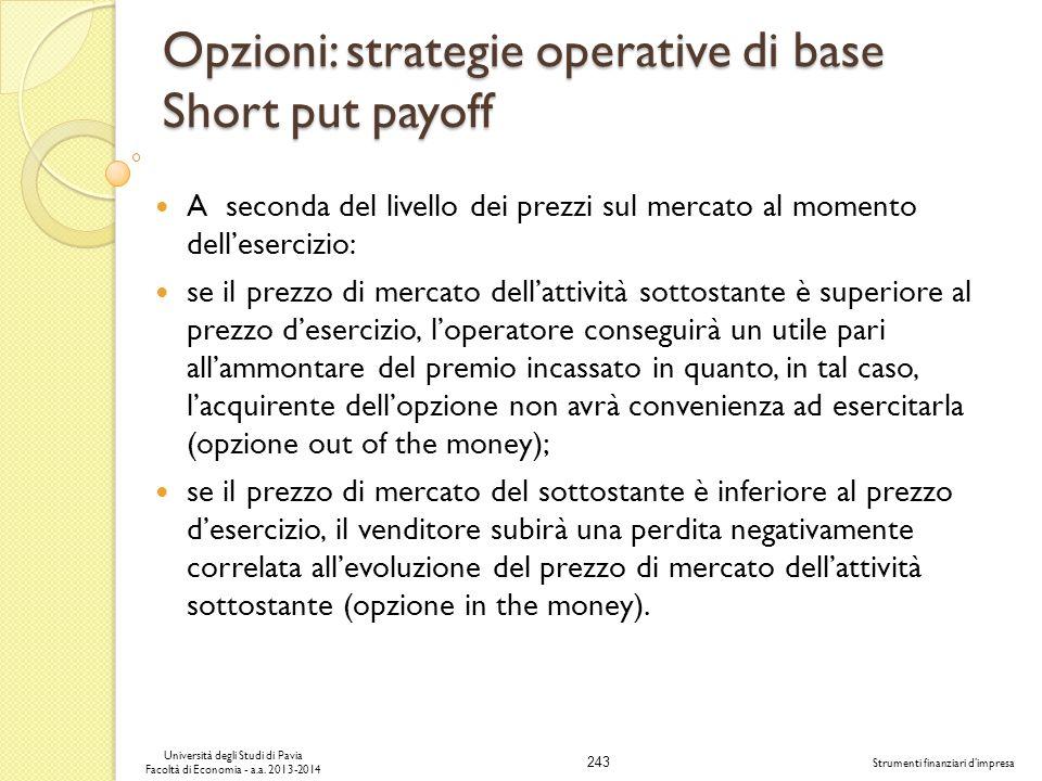 243 Università degli Studi di Pavia Facoltà di Economia - a.a. 2013-2014 Strumenti finanziari dimpresa Opzioni: strategie operative di base Short put