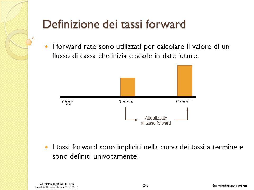247 Università degli Studi di Pavia Facoltà di Economia - a.a. 2013-2014 Strumenti finanziari dimpresa Definizione dei tassi forward I forward rate so