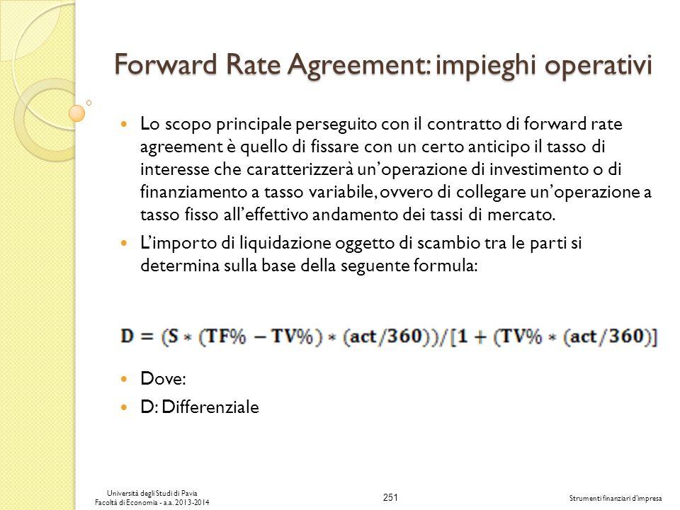 251 Università degli Studi di Pavia Facoltà di Economia - a.a. 2013-2014 Strumenti finanziari dimpresa Forward Rate Agreement: impieghi operativi Lo s