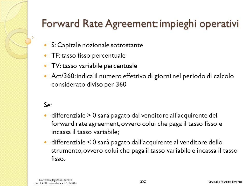 252 Università degli Studi di Pavia Facoltà di Economia - a.a. 2013-2014 Strumenti finanziari dimpresa Forward Rate Agreement: impieghi operativi S: C