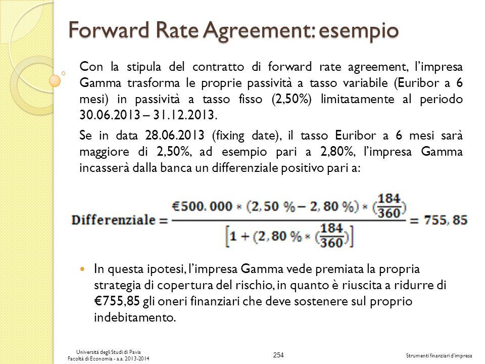 254 Università degli Studi di Pavia Facoltà di Economia - a.a. 2013-2014 Strumenti finanziari dimpresa Forward Rate Agreement: esempio Con la stipula