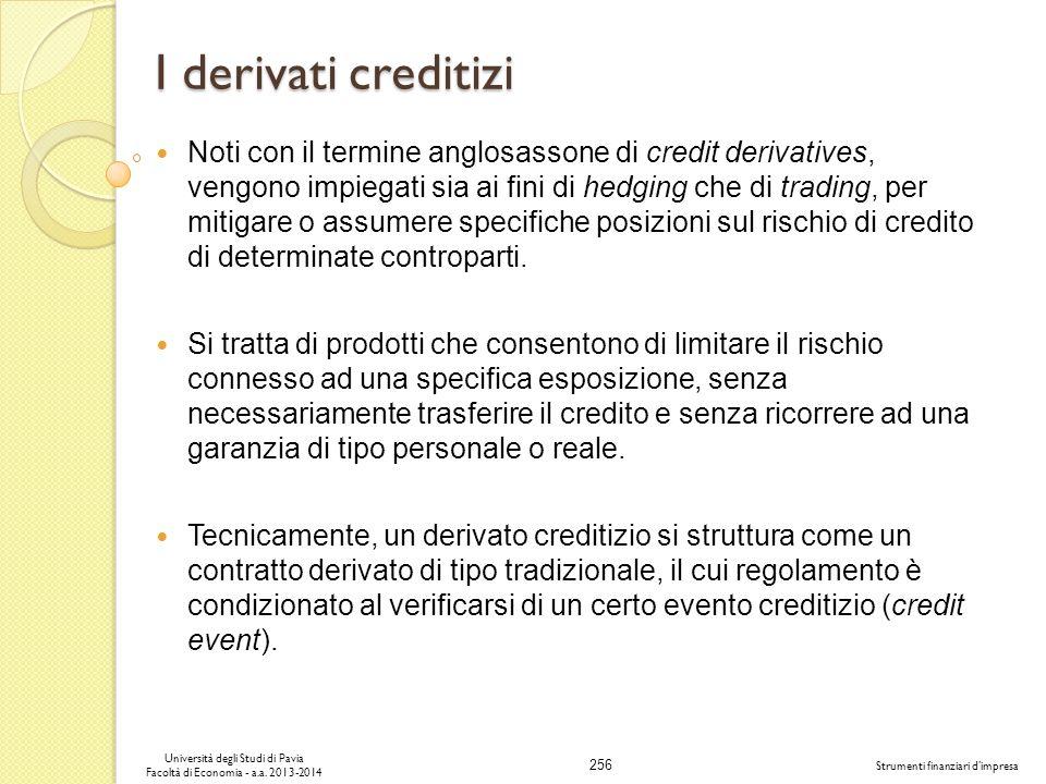 256 Università degli Studi di Pavia Facoltà di Economia - a.a. 2013-2014 Strumenti finanziari dimpresa I derivati creditizi Noti con il termine anglos