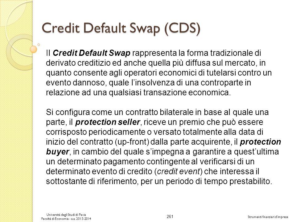 261 Università degli Studi di Pavia Facoltà di Economia - a.a. 2013-2014 Strumenti finanziari dimpresa Credit Default Swap (CDS) Il Credit Default Swa
