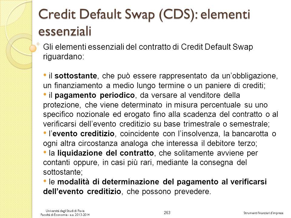 263 Università degli Studi di Pavia Facoltà di Economia - a.a. 2013-2014 Strumenti finanziari dimpresa Credit Default Swap (CDS): elementi essenziali