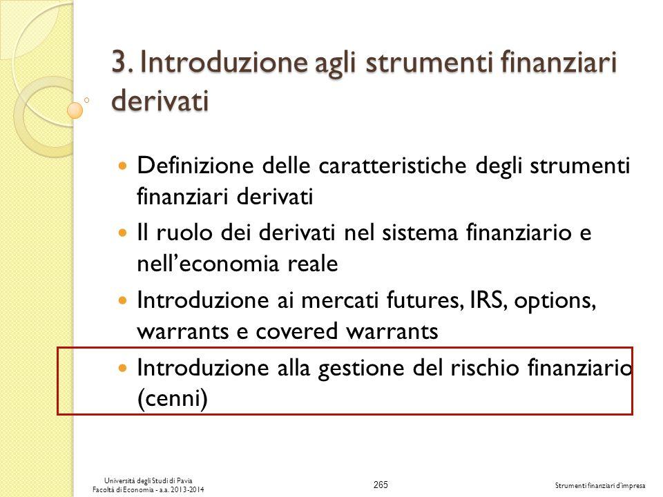 265 Università degli Studi di Pavia Facoltà di Economia - a.a. 2013-2014 Strumenti finanziari dimpresa 3. Introduzione agli strumenti finanziari deriv