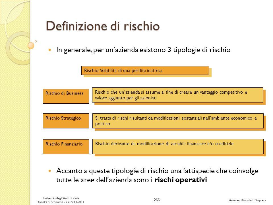 266 Università degli Studi di Pavia Facoltà di Economia - a.a. 2013-2014 Strumenti finanziari dimpresa Definizione di rischio In generale, per unazien