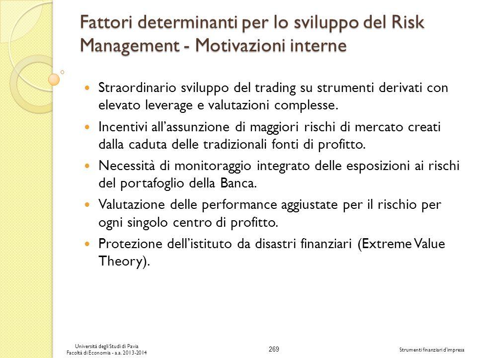 269 Università degli Studi di Pavia Facoltà di Economia - a.a. 2013-2014 Strumenti finanziari dimpresa Fattori determinanti per lo sviluppo del Risk M
