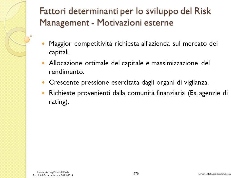 270 Università degli Studi di Pavia Facoltà di Economia - a.a. 2013-2014 Strumenti finanziari dimpresa Fattori determinanti per lo sviluppo del Risk M