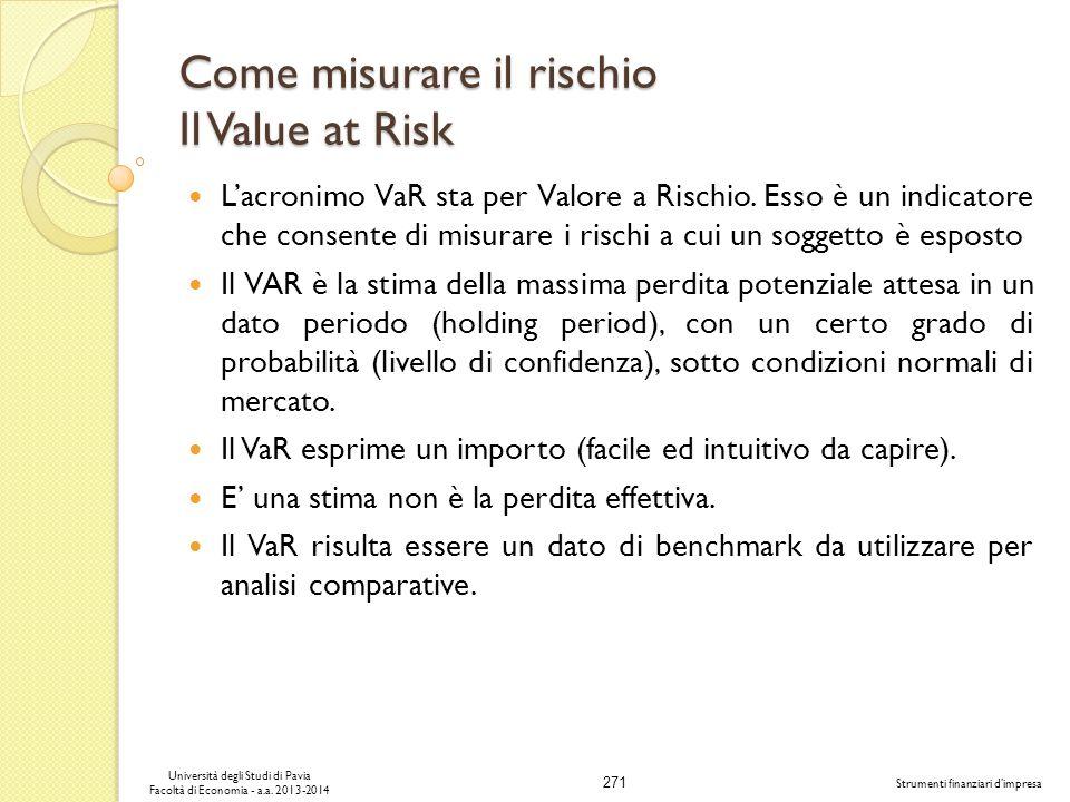 271 Università degli Studi di Pavia Facoltà di Economia - a.a. 2013-2014 Strumenti finanziari dimpresa Come misurare il rischio Il Value at Risk Lacro