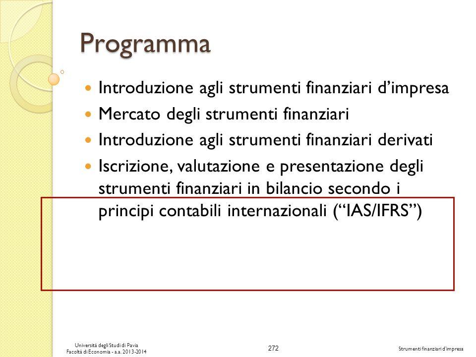 272 Università degli Studi di Pavia Facoltà di Economia - a.a. 2013-2014 Strumenti finanziari dimpresa Introduzione agli strumenti finanziari dimpresa