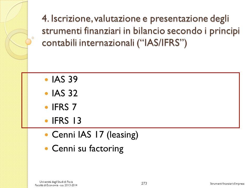 273 Università degli Studi di Pavia Facoltà di Economia - a.a. 2013-2014 Strumenti finanziari dimpresa 4. Iscrizione, valutazione e presentazione degl