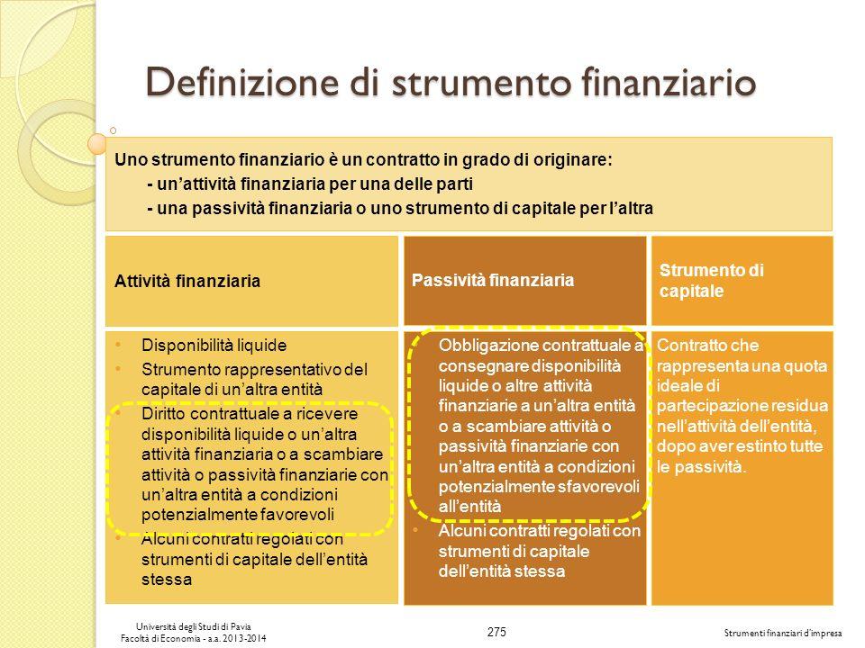 275 Università degli Studi di Pavia Facoltà di Economia - a.a. 2013-2014 Strumenti finanziari dimpresa Definizione di strumento finanziario Uno strume