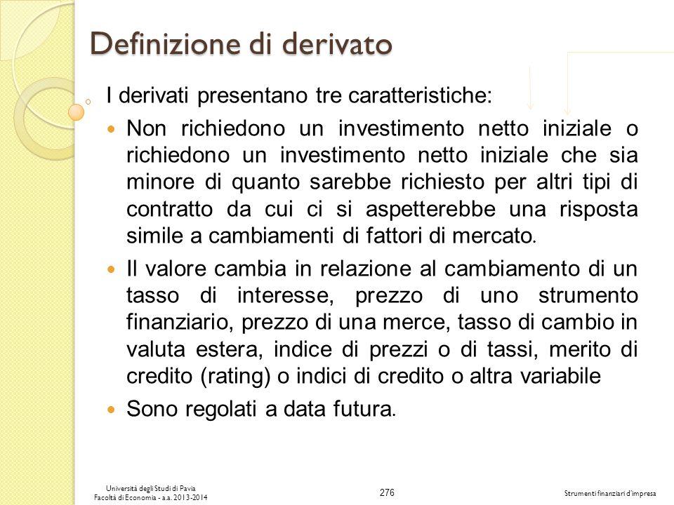 276 Università degli Studi di Pavia Facoltà di Economia - a.a. 2013-2014 Strumenti finanziari dimpresa Definizione di derivato I derivati presentano t