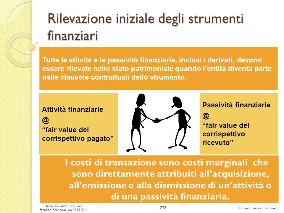 278 Università degli Studi di Pavia Facoltà di Economia - a.a. 2013-2014 Strumenti finanziari dimpresa Rilevazione iniziale degli strumenti finanziari