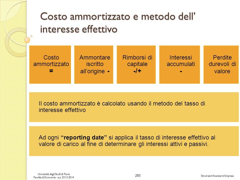 285 Università degli Studi di Pavia Facoltà di Economia - a.a. 2013-2014 Strumenti finanziari dimpresa Costo ammortizzato e metodo dell interesse effe