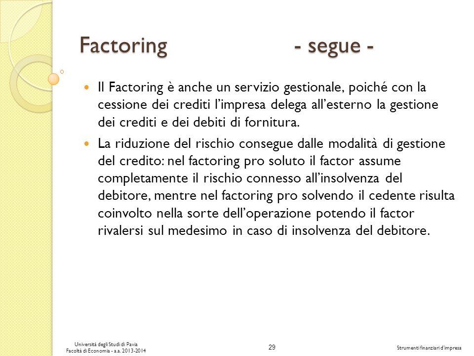 29 Università degli Studi di Pavia Facoltà di Economia - a.a. 2013-2014 Strumenti finanziari dimpresa Factoring - segue - Il Factoring è anche un serv