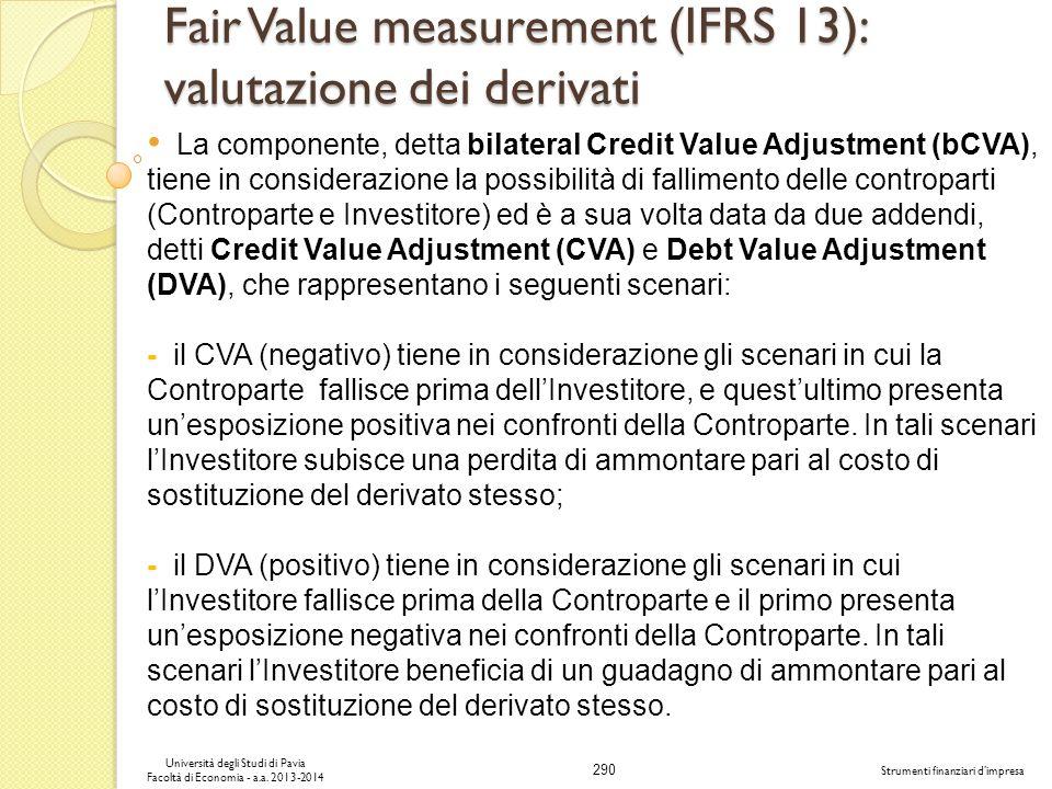 290 Università degli Studi di Pavia Facoltà di Economia - a.a. 2013-2014 Strumenti finanziari dimpresa Fair Value measurement (IFRS 13): valutazione d