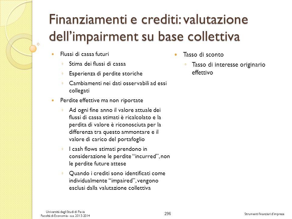 296 Università degli Studi di Pavia Facoltà di Economia - a.a. 2013-2014 Strumenti finanziari dimpresa Finanziamenti e crediti: valutazione dellimpair