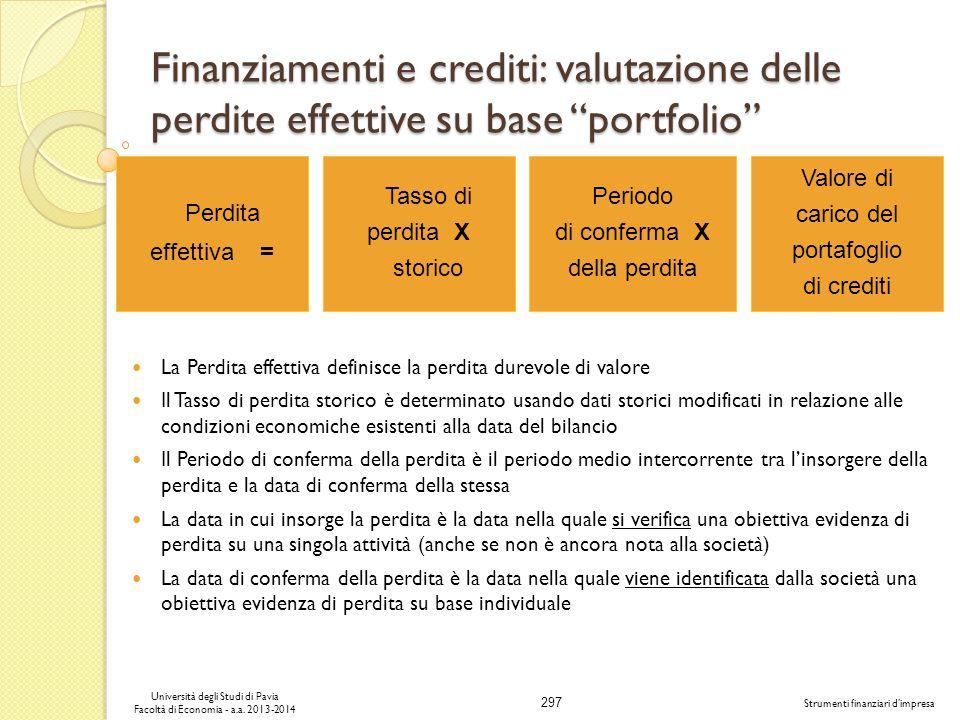 297 Università degli Studi di Pavia Facoltà di Economia - a.a. 2013-2014 Strumenti finanziari dimpresa La Perdita effettiva definisce la perdita durev