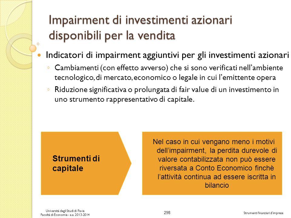 298 Università degli Studi di Pavia Facoltà di Economia - a.a. 2013-2014 Strumenti finanziari dimpresa Impairment di investimenti azionari disponibili