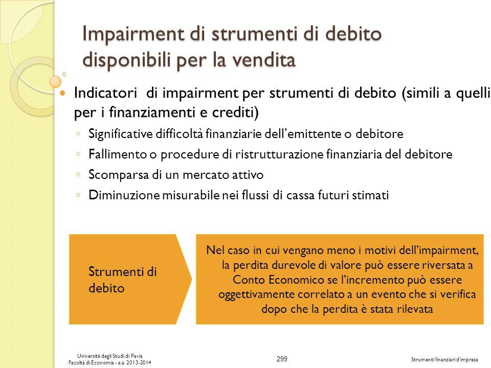 299 Università degli Studi di Pavia Facoltà di Economia - a.a. 2013-2014 Strumenti finanziari dimpresa Impairment di strumenti di debito disponibili p