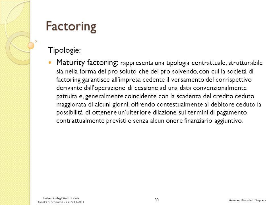 30 Università degli Studi di Pavia Facoltà di Economia - a.a. 2013-2014 Strumenti finanziari dimpresa Factoring Tipologie: Maturity factoring: rappres