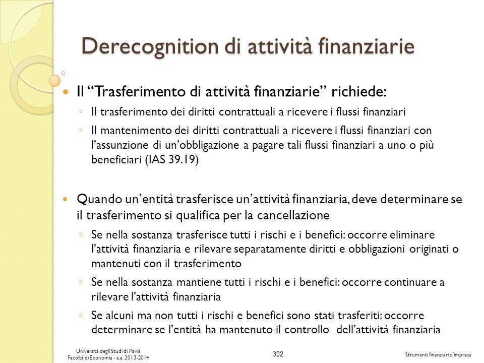 302 Università degli Studi di Pavia Facoltà di Economia - a.a. 2013-2014 Strumenti finanziari dimpresa Derecognition di attività finanziarie Il Trasfe