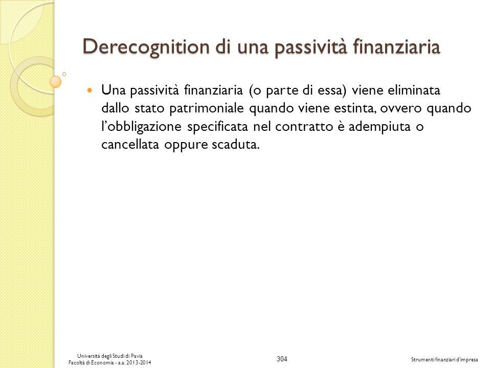 304 Università degli Studi di Pavia Facoltà di Economia - a.a. 2013-2014 Strumenti finanziari dimpresa Derecognition di una passività finanziaria Una