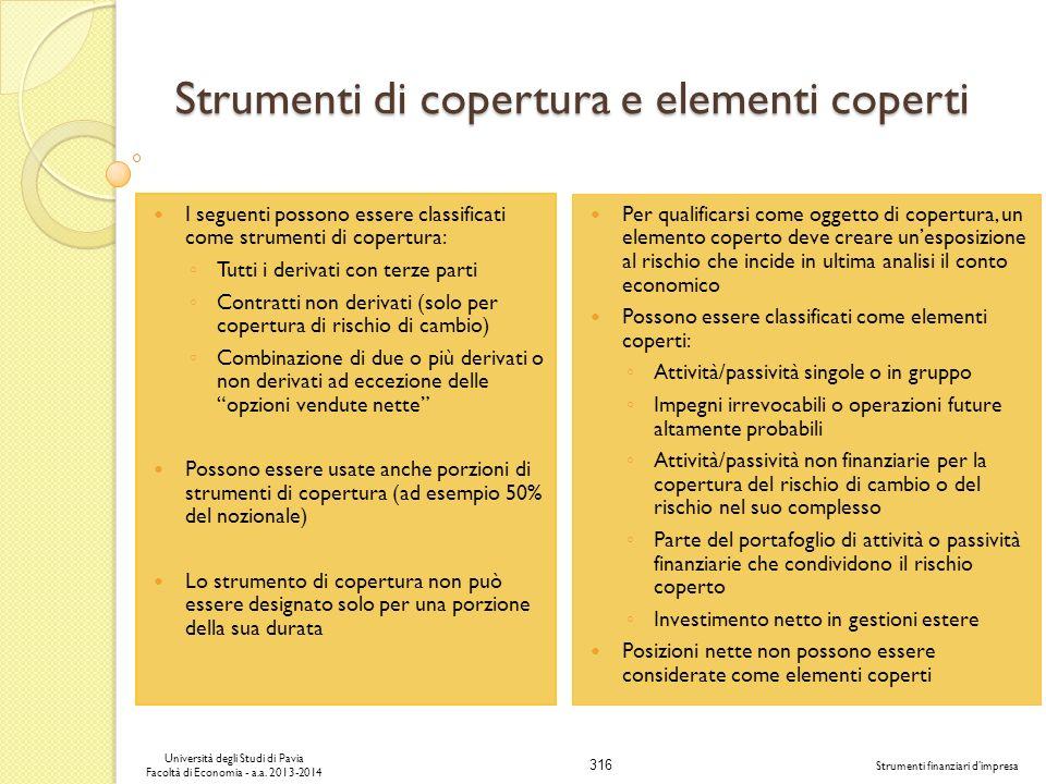 316 Università degli Studi di Pavia Facoltà di Economia - a.a. 2013-2014 Strumenti finanziari dimpresa Strumenti di copertura e elementi coperti I seg