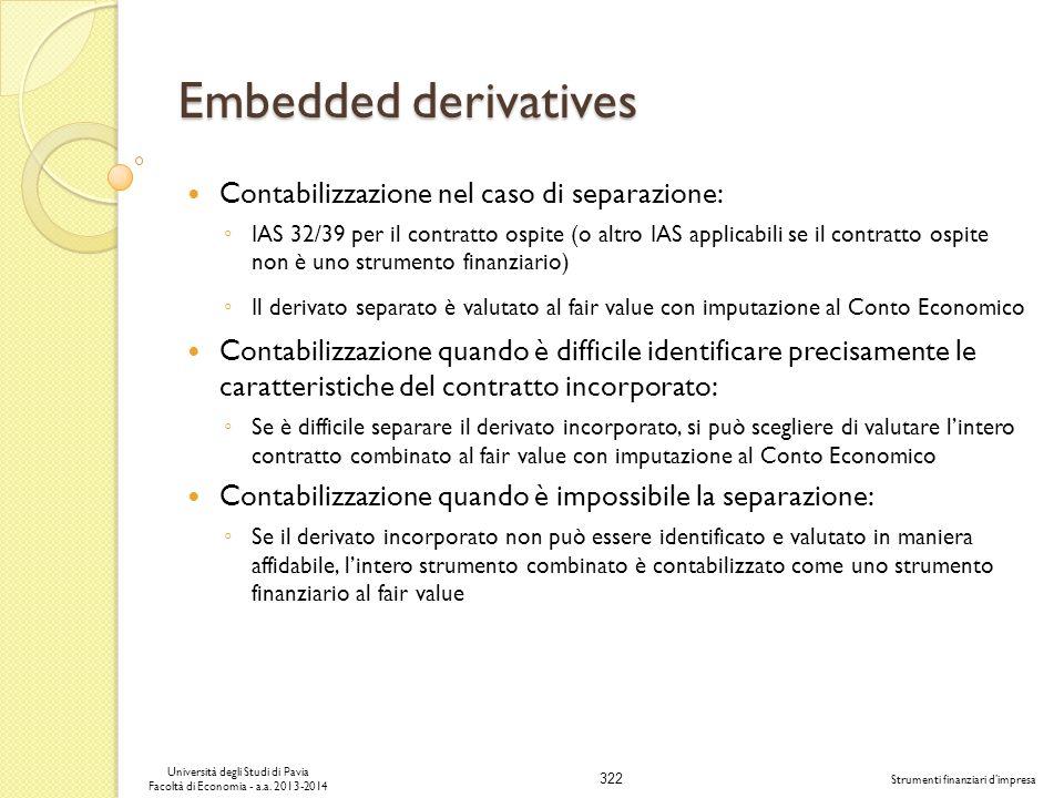 322 Università degli Studi di Pavia Facoltà di Economia - a.a. 2013-2014 Strumenti finanziari dimpresa Embedded derivatives Contabilizzazione nel caso