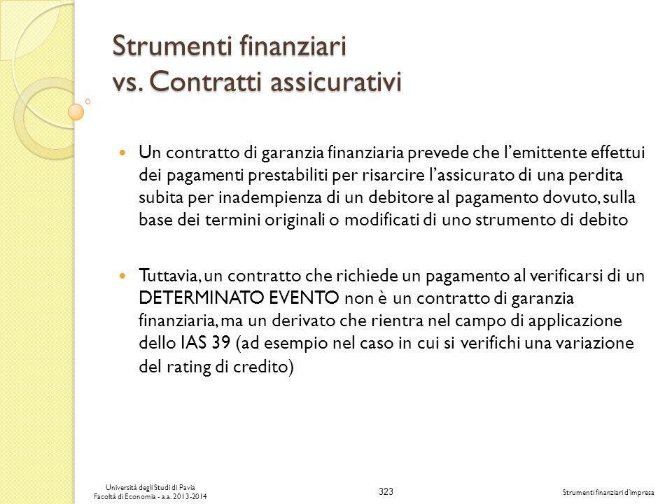 323 Università degli Studi di Pavia Facoltà di Economia - a.a. 2013-2014 Strumenti finanziari dimpresa Strumenti finanziari vs. Contratti assicurativi