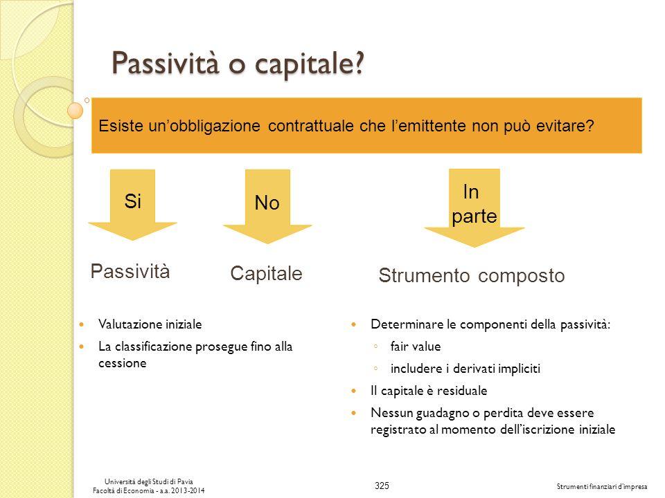 325 Università degli Studi di Pavia Facoltà di Economia - a.a. 2013-2014 Strumenti finanziari dimpresa Passività o capitale? Valutazione iniziale La c