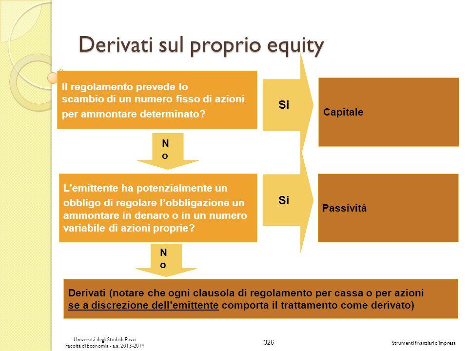 326 Università degli Studi di Pavia Facoltà di Economia - a.a. 2013-2014 Strumenti finanziari dimpresa Derivati sul proprio equity Il regolamento prev