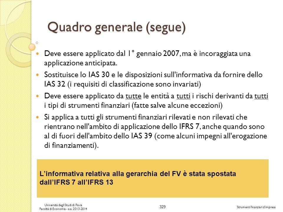 329 Università degli Studi di Pavia Facoltà di Economia - a.a. 2013-2014 Strumenti finanziari dimpresa Quadro generale (segue) Deve essere applicato d
